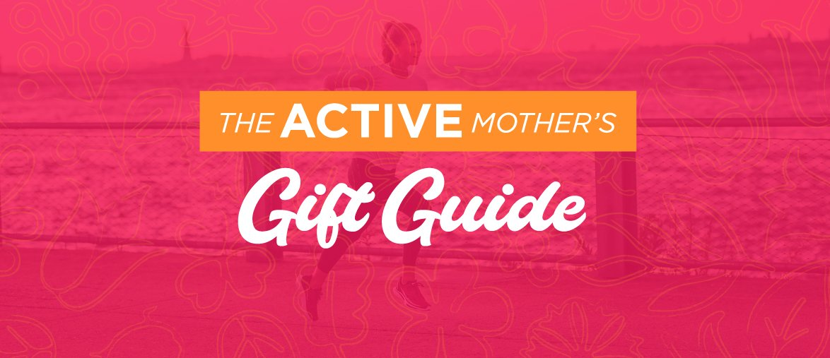The Active Mother's Gift Guide