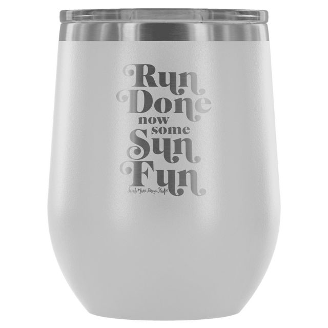 Sarah Marie Run Done Now Fun - Wine Tumbler