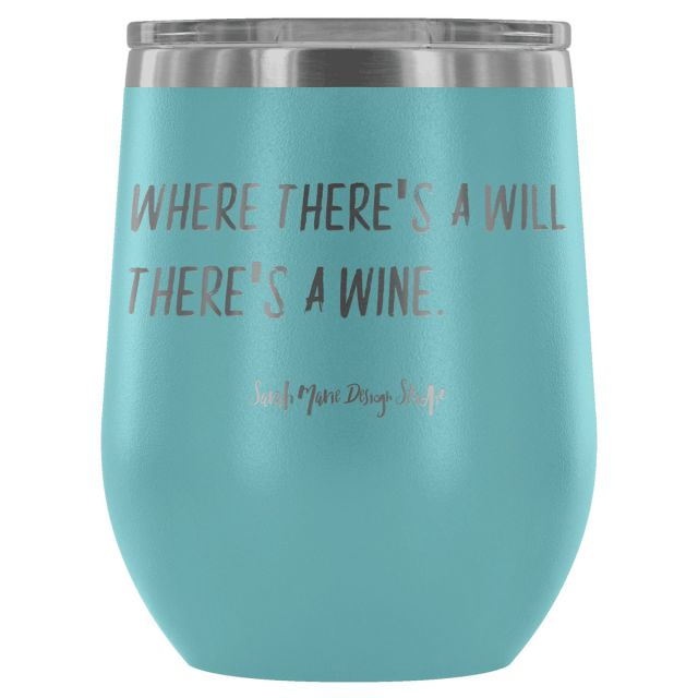 Sarah Marie Where there's a will -  Wine Tumbler