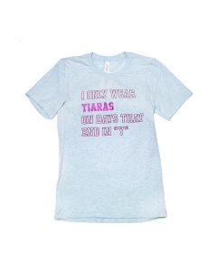 "Sarah Marie Unisex Wear Tiaras on Days That End in ""Y"" Shortsleeve"