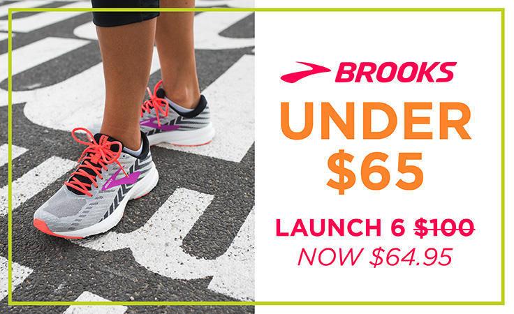 Brooks Launch 6 now $64.95
